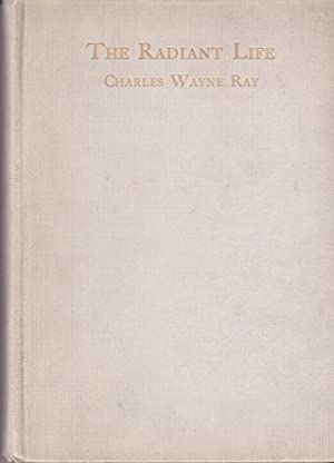 The Radiant Life: Charles Wayne Ray