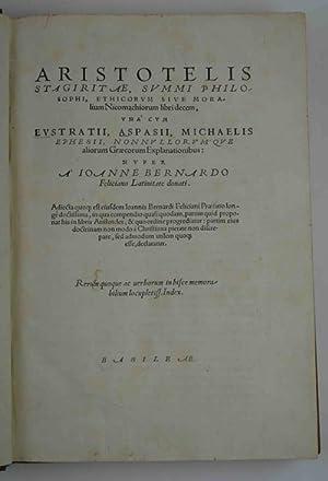 Ethicorum sive moralium Nicomachiorum libri decem, una cum Eustratii, Aspanii, Michaelis Ephesii, ...