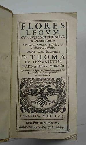 Flores legum cum suis exceptionibus, et declarationibus: THOMASETTIS (DE) THOMAS.