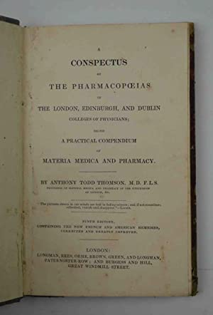A Conspectus of the Pharmacopoeias of the London, Edinburgh and Dublin Colleges of Physicians, Be...