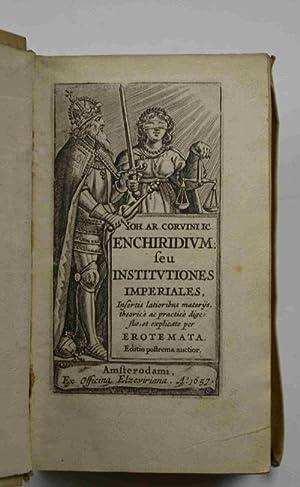 Enchiridium seu institutiones imperiales, Editio quarta, prioribus: CORVINUS J. ARNOLDUS.
