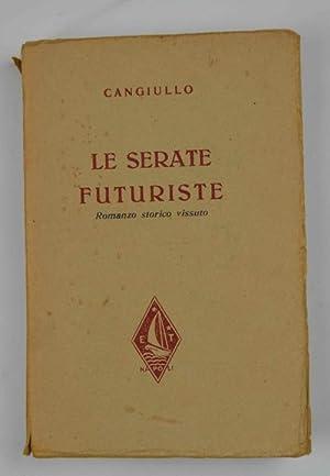 Le Serate futuriste. Romanzo storico vissuto. Con: CANGIULLO FRANCESCO.