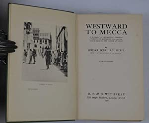 Westward to Mecca. A Journey of Adventure through Afghanistan, Bolshevik Asia, Persia, Iraq & Hij...