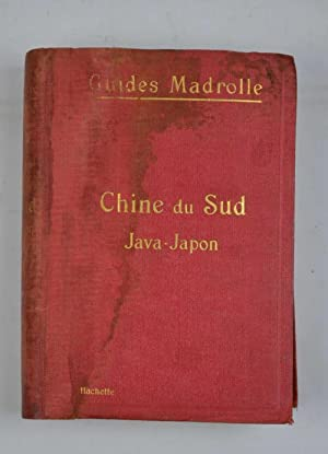 Guides Madrolle. Chine du sud, Java. Japon Presqu'ile Malaise, Siam, Indochine, Philippines, Port...