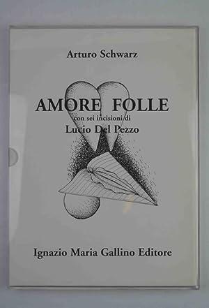 Amore folle con sei incisioni di Lucio: SCHWARZ ARTURO.