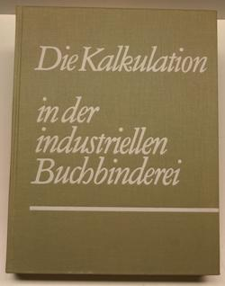 Die Kalkulation in der industriellen Buchbinderei.