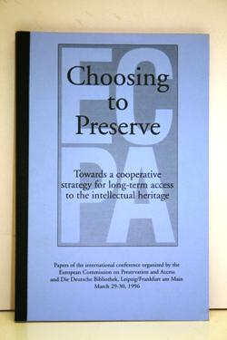 Choosing to Preserve. Towards a cooperative strategy for long-term access to the intellectual her...