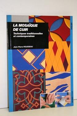 La Mosaique De Cuir. Techniques traditionelles et contemporaines.