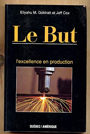 Le but - L'excellence en production: GOLDRATT, ELIYAHU &