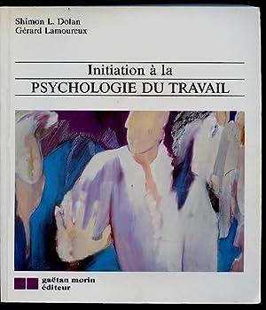 Initiation à La Psychologie Du Travail: Dolan Shimon L. / Gérard Lamoureux