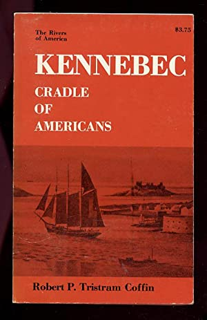 Kennebec: Cradle of Americans: Coffin Robert P.