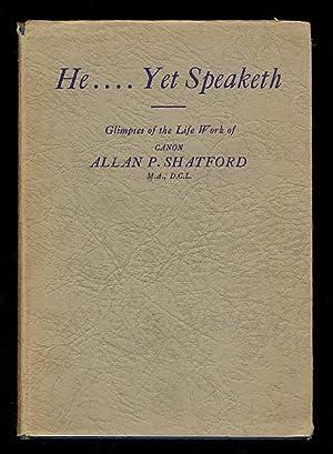 HE., YET SPEAKETH: Shatford, Canon Allan P