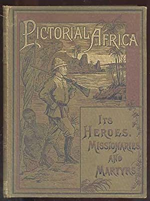 Pictorial Africa, Its Heroes, Missionaries, and Martyrs: Watson Archer G.