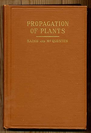 Propogation of Plants A Complete Guide for: Kains, M. G.