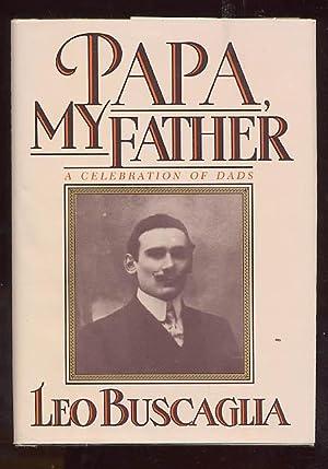 Papa, My Father : A Celebration of Dads: Buscaglia, Leo F.