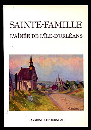 Sainte-Famille. L'aînée de l'Île d'Orléans: Létourneau, Raymond