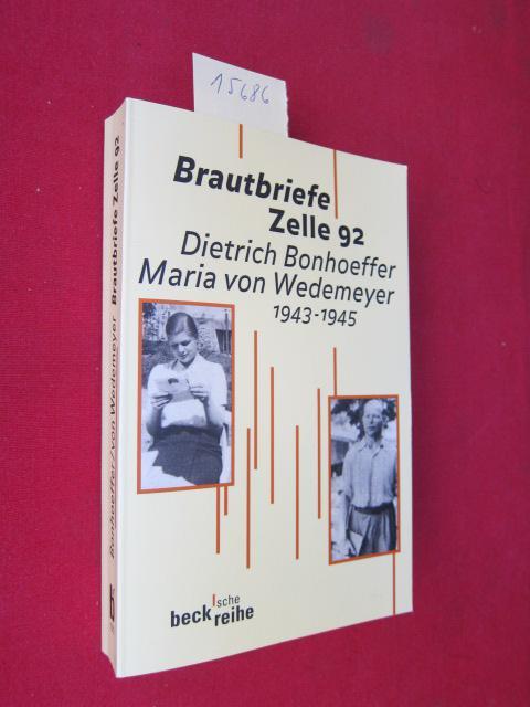 Brautbriefe Zelle 92 : Dietrich Bonhoeffer, Maria von Wedemeyer; 1943-1945 : Beck`sche Reihe ; 1312 ; - Bethge, Eberhard, Ruth-Alice von Bismarck [Hrsg.] und Ulrich Kabitz [Hrsg.]