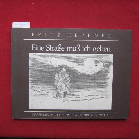 Eine Strasse muss ich gehen : Graphiken zu Schuberts Winterreise. Mit e. Essay von Hans Weigel. - Heppner, Fritz