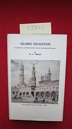 Islamic Education. Its Traditions and Modernization Into: Tibawi, A. L.: