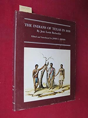 The Indians of Texas in 1830. Edited and introduced by John C. Ewers. Translated by Patricia Read...