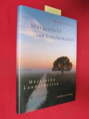 Morgenlicht und Lerchenjubel : märkische Landschaften. Hrsg.: Fontane, Theodor, Gotthard