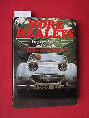 More Healeys: Frog-eyes, Sprites and Midgets.: Healey, Geoffrey: