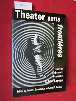 Theater sans frontières : Essays on the Dramatic Universe of Robert Lepage.