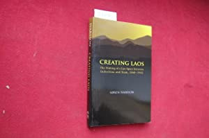 Creating Laos. The making of the Lao space between Indochina and Siam 1860 - 1945.