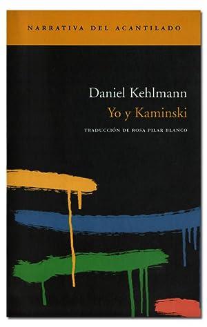 Yo y Kaminski. Trad. de Rosa Pilar: KEHLMANN (Daniel).