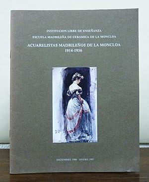 ACUARELISTAS MADRILEÑOS DE LA MONCLOA (1914-1936). [Catálogo de la exposición]...