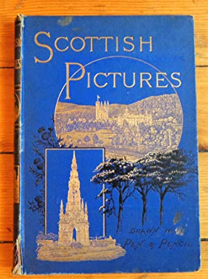 Scottish pictures. Drawn with pen and pencil. Illustrated by eminent artists.