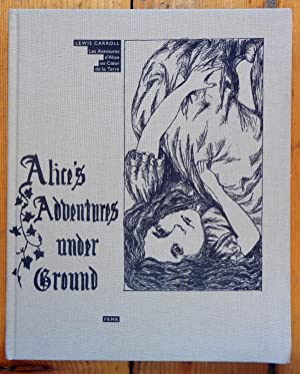 Alice s Adventures under Ground - Les Aventures d Alice au coeur de la Terre.