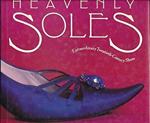 Heavenly Soles. Extraordinary Twentieth-Century Shoes.