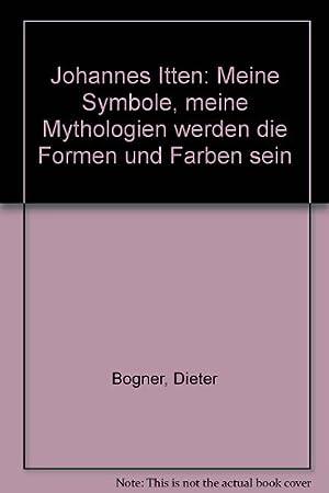Johannes Itten : meine Symbole, meine Mythologien: Bogner, Dieter und