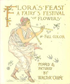 Flora`s Feast. A Masque of Flowers. Penned and pictured by Walter Crane. Mit chromolithographisch...