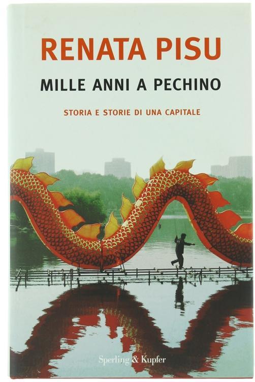 MILLE ANNI A PECHINO. Storia e storie di una capitale.: - Pisu Renata.