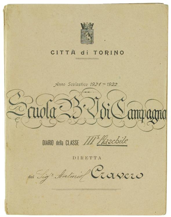SCUOLA B.V. DI CAMPAGNA. Anno Scolastico 1921-1922. Diario della Classe III Maschile diretta dal Sig. Antonio Cravero.: Cravero Antonio.