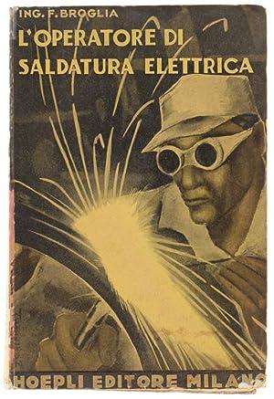 L'OPERATORE DI SALDATURA ELETTRICA.: Broglia Fernando.