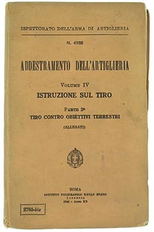 ADDESTRAMENTO DELL'ARTIGLIERIA. Vol.IV. Istruzione sul Tiro. Parte: Ministero della guerra,