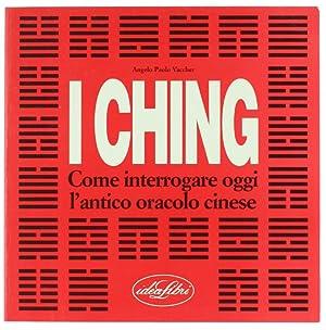 I CHING, Come interrogare oggi l'antico oracolo cinese.:: Vaccher Angelo Paolo.