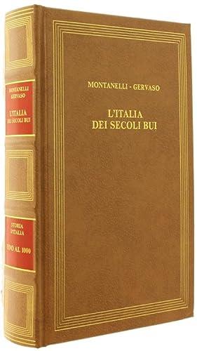 L'ITALIA DEI SECOLI BUI. Il Medio Evo: Montanelli Indro, Gervaso