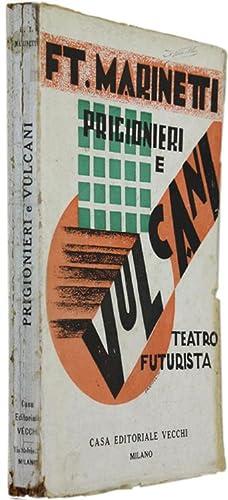 PRIGIONIERI E VULCANI. Con scene dinamiche (tricromie) di Enrico Prampolini e intermezzi musicali ...