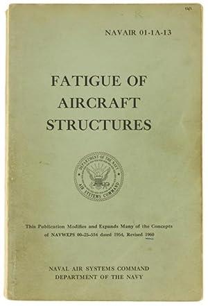 FATIGUE OF AIRCRAFT STRUCTURES. Navair 01-1A-13.: Grover Horace J.