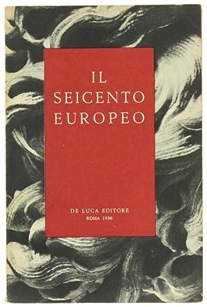IL SEICENTO EUROPEO. Realismo Classicismo Barocco. Mostra: Autori vari.
