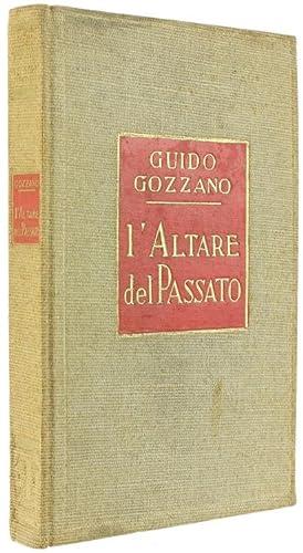 L'ALTARE DEL PASSATO.: Gozzano Guido.