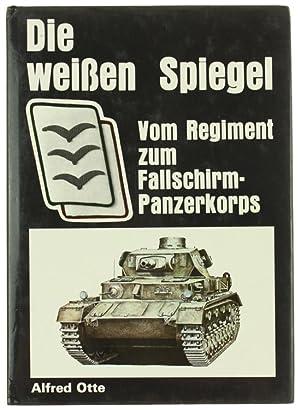 DIE WEISSEN SPIEGEL. Vom Regiment zum Fallschirmpanzerkorps.: Otte Alfred.