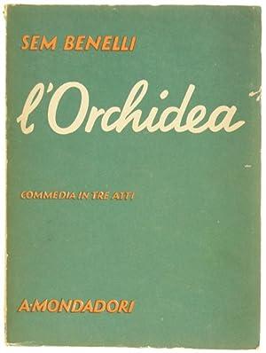 L'ORCHIDEA. Commedia in tre atti.: Benelli Sem.