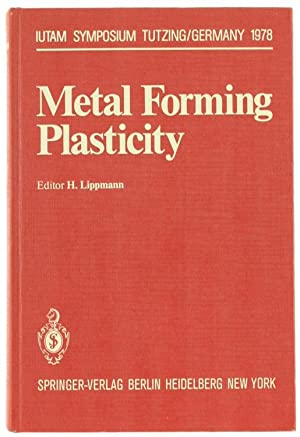 METAL FORMING PLASTICITY. Tutzing/Germany August 28 -: Lippmann H. &