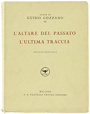 L'ALTARE DEL PASSATO - L'ULTIMA TRACCIA.: Gozzano Guido.