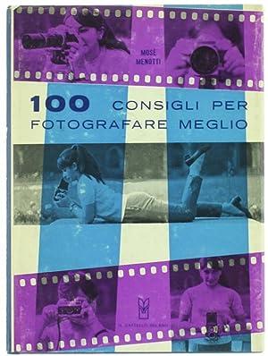 100 CONSIGLI PER FOTOGRAFARE MEGLIO.: Menotti Mosè.